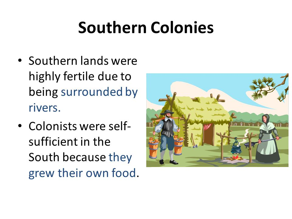 Southern Colonies Southern lands were highly fertile due to being surrounded by rivers.