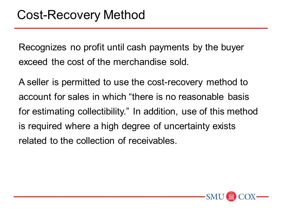 Cost-Recovery Method Recognizes no profit until cash payments by the buyer exceed the cost of the merchandise sold.