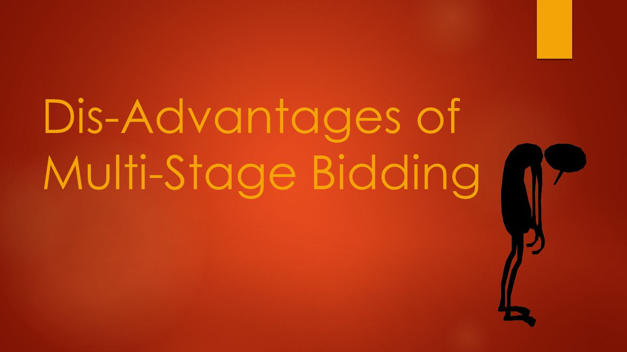 Dis-Advantages of Multi-Stage Bidding