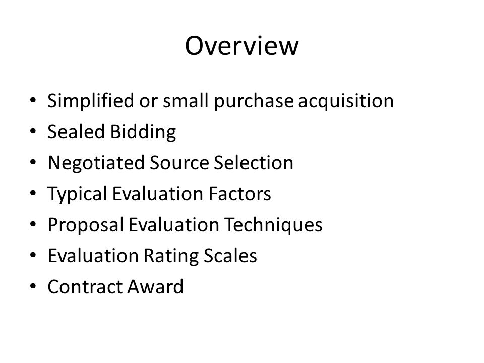 Overview Simplified or small purchase acquisition Sealed Bidding