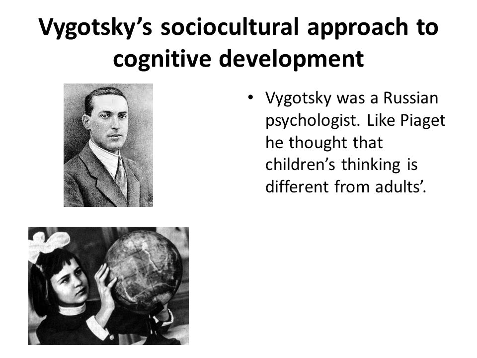 Vygotsky's sociocultural approach to cognitive development