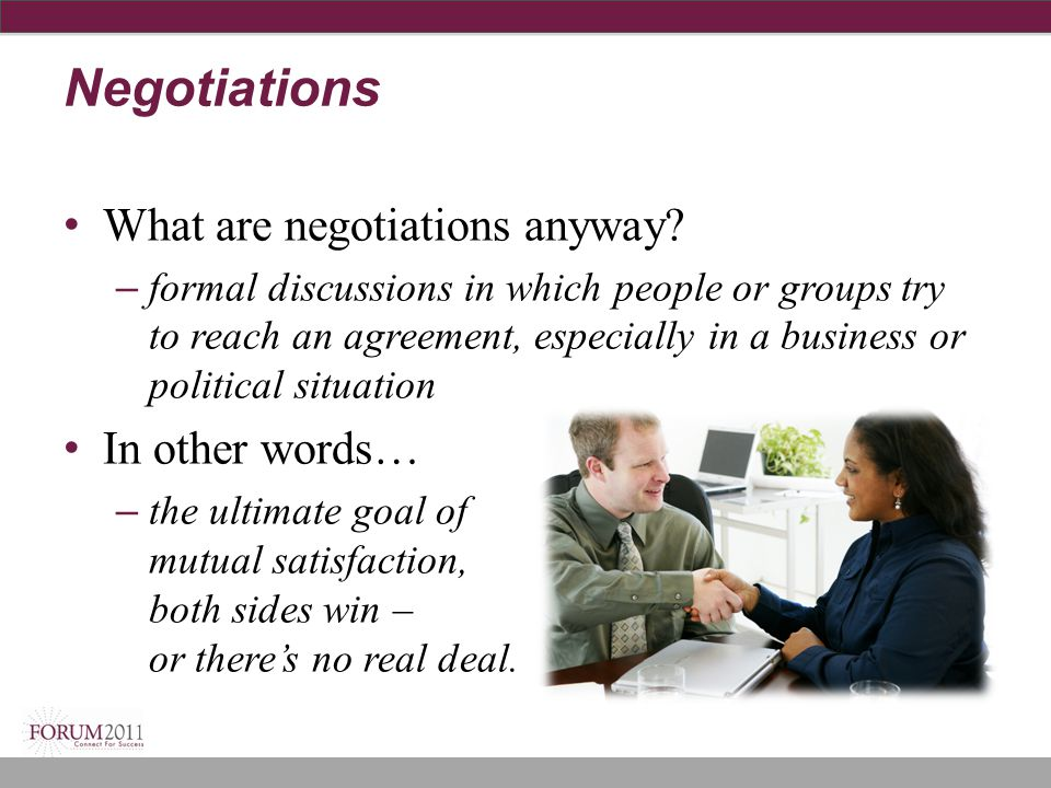 what is negotiation what are the two primary goals in the negotiation process Welcome to a huge list of negotiation tactics i scoured the academic research, and i pieced together a step-by-step process whether you're negotiating a deal on your car or interviewing for a job, you'll learn how to maximize the value of your deal.