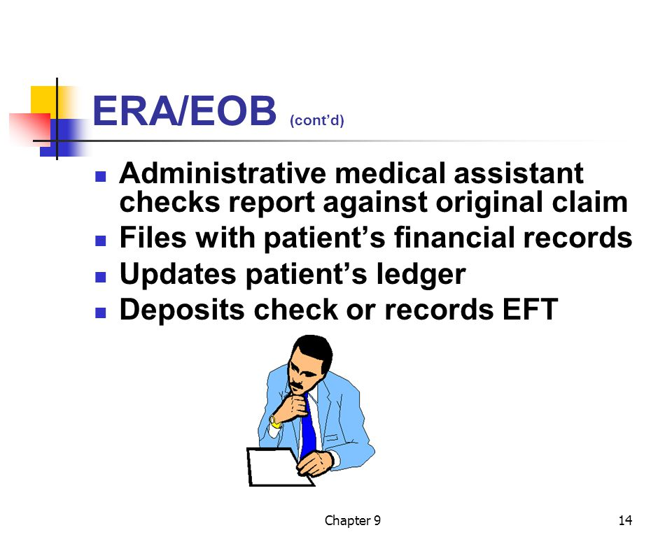 ERA/EOB (cont'd) Administrative medical assistant checks report against original claim. Files with patient's financial records.