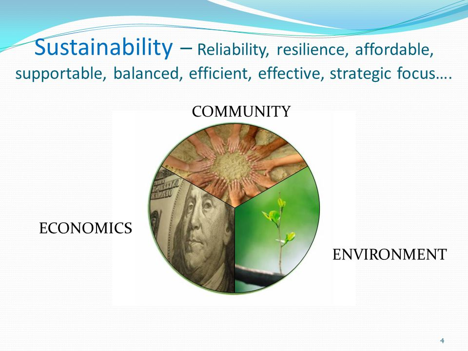 Sustainability – Reliability, resilience, affordable, supportable, balanced, efficient, effective, strategic focus….