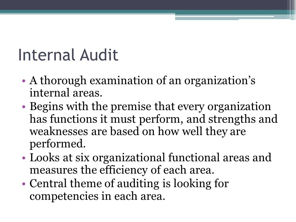 Internal Audit A thorough examination of an organization's internal areas.