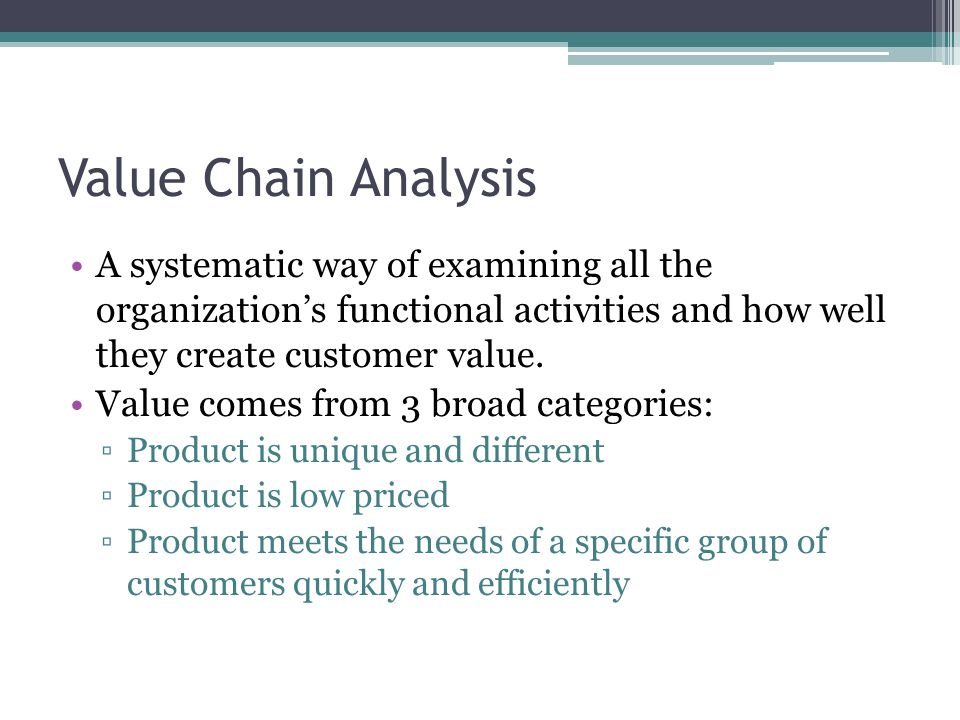 Value Chain Analysis A systematic way of examining all the organization's functional activities and how well they create customer value.