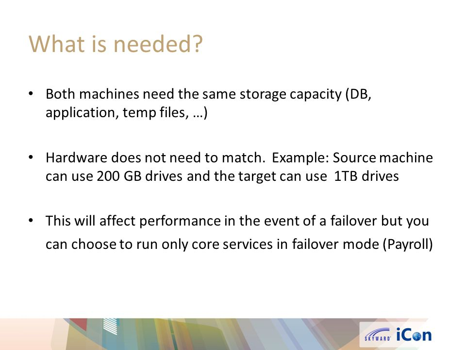 What is needed Both machines need the same storage capacity (DB, application, temp files, …)