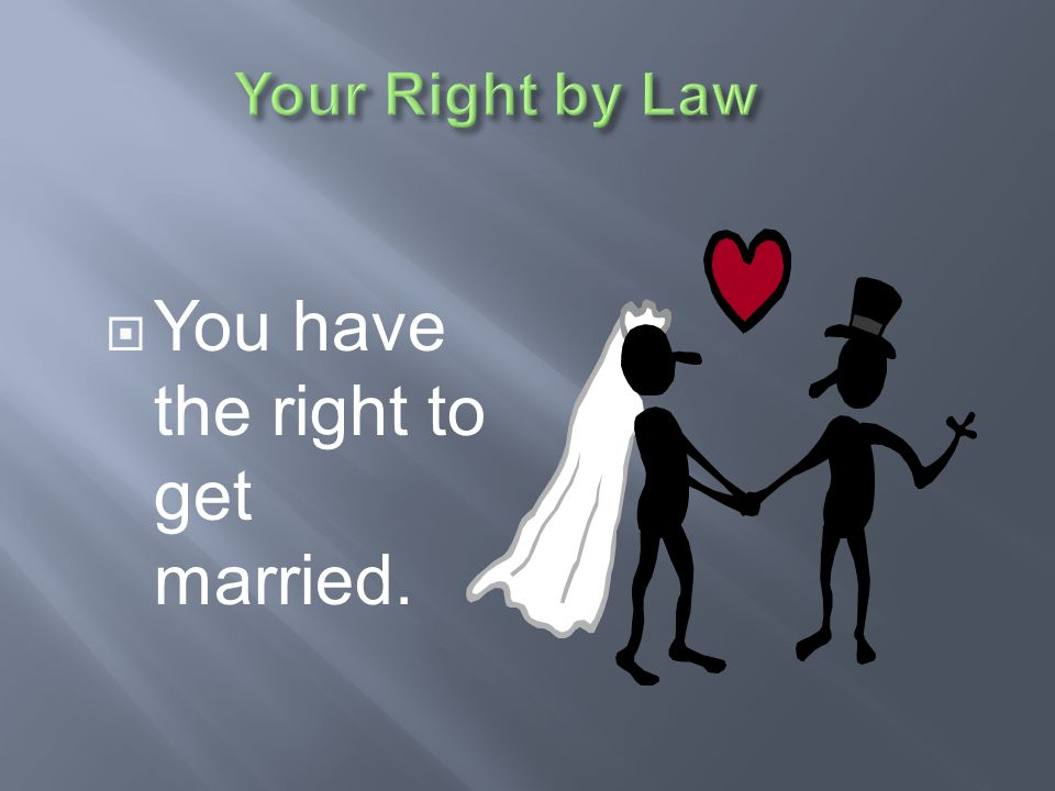 You have the right to get married.