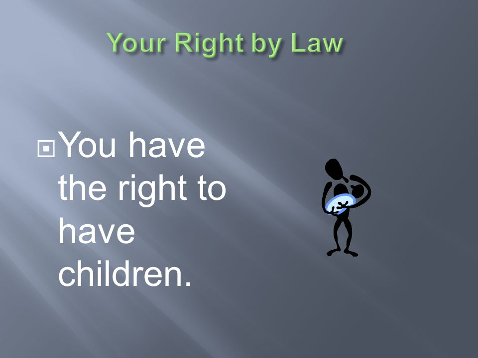 You have the right to have children.