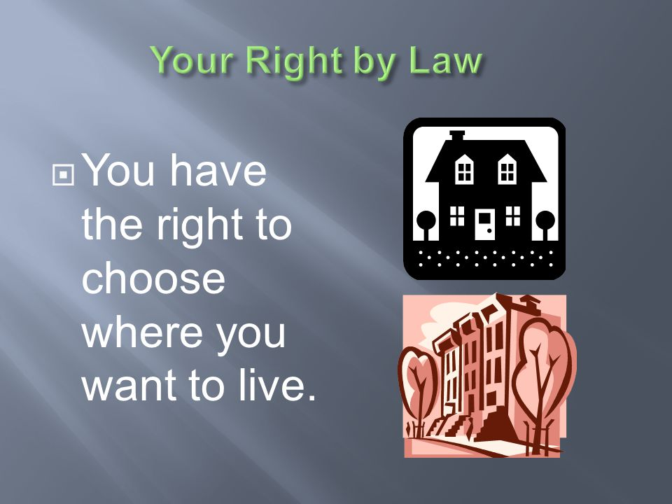 You have the right to choose where you want to live.