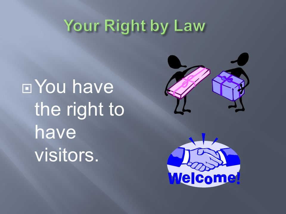 You have the right to have visitors.