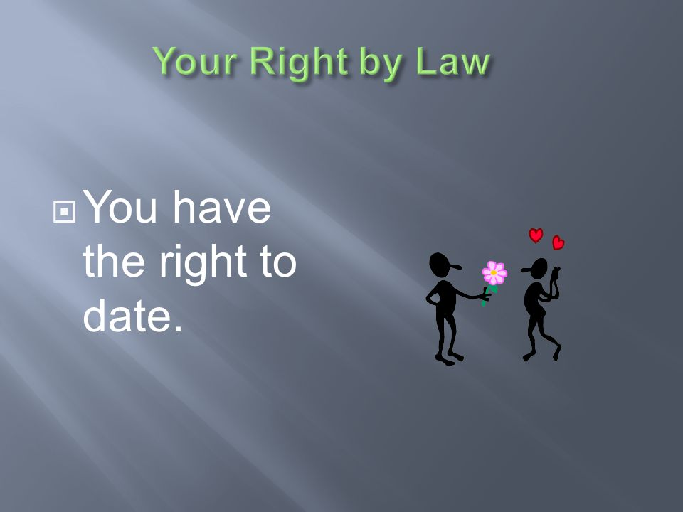 You have the right to date.
