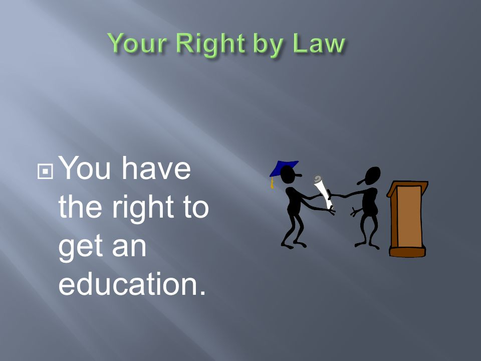 You have the right to get an education.
