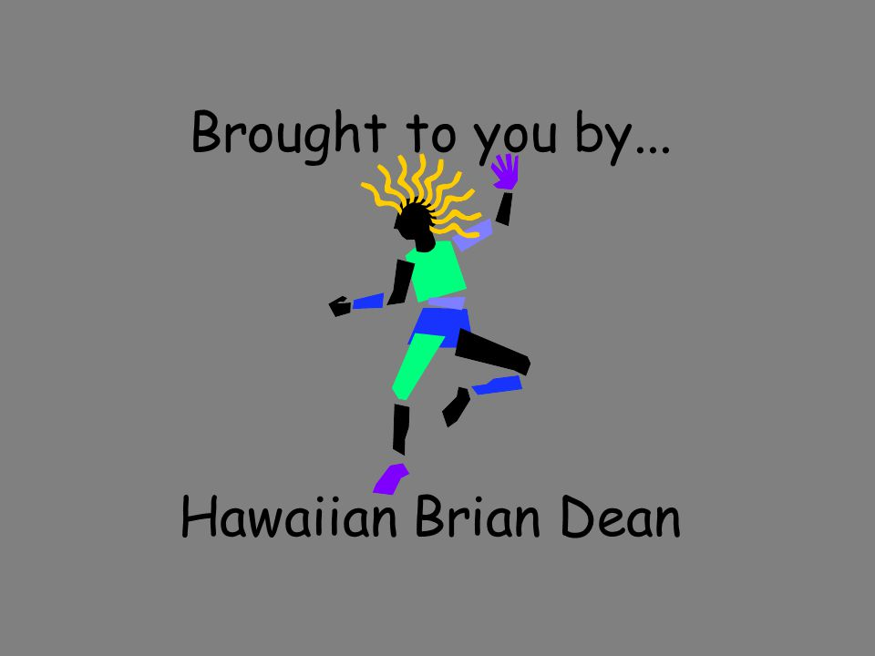 Brought to you by... Hawaiian Brian Dean
