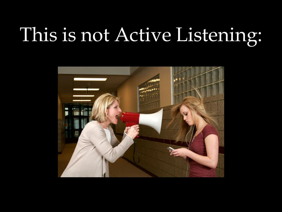This is not Active Listening: