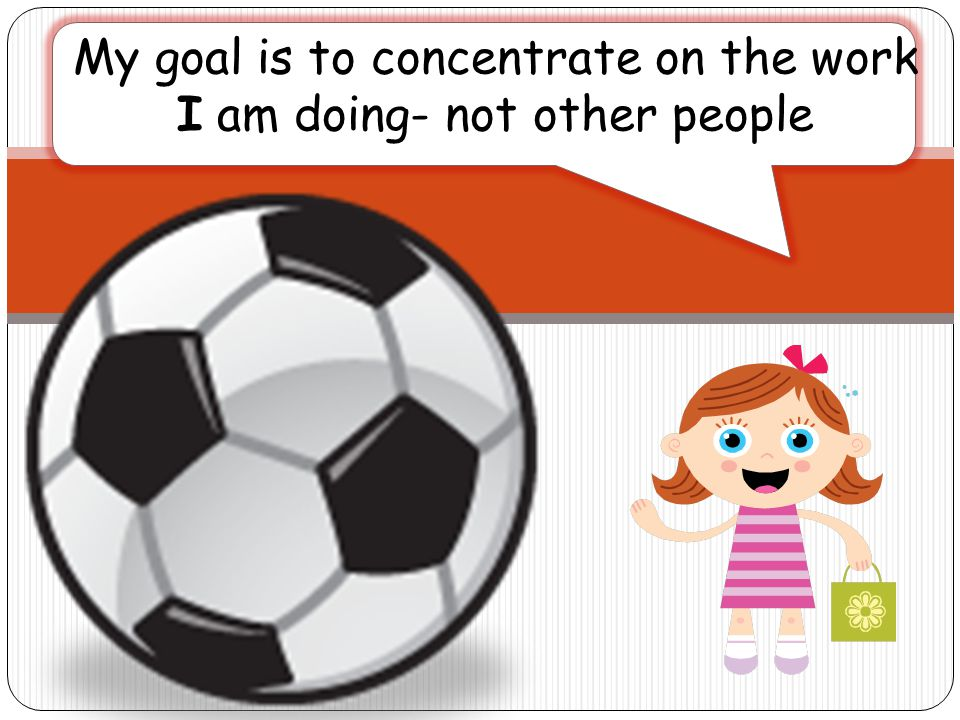 My goal is to concentrate on the work I am doing- not other people