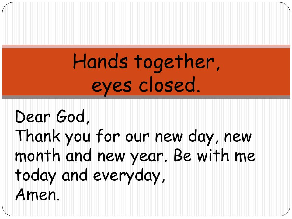 Hands together, eyes closed. Dear God,