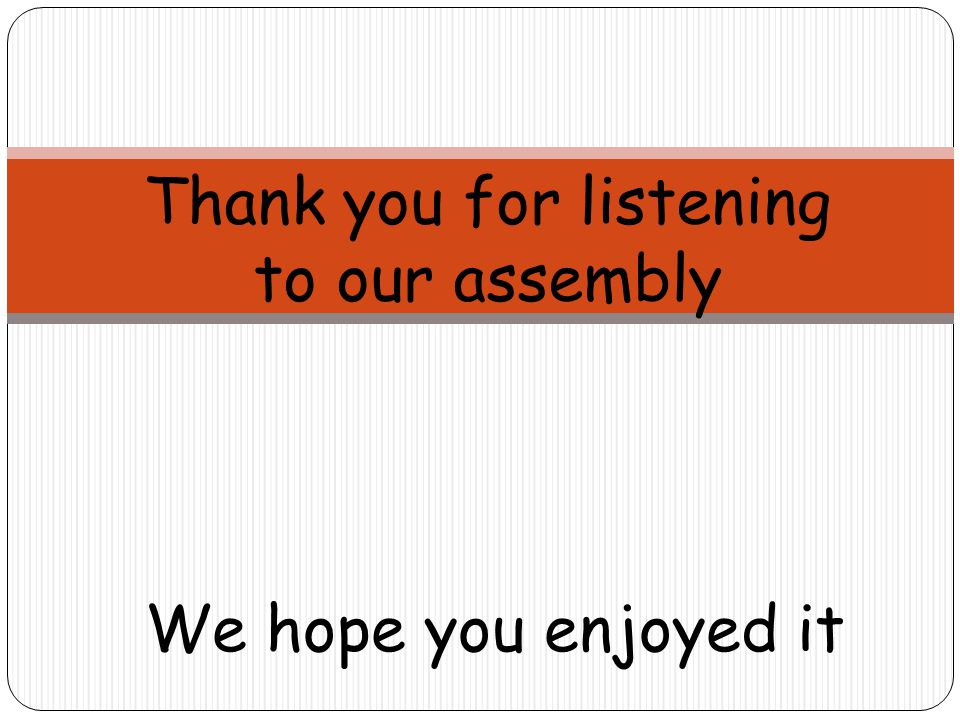 Thank you for listening to our assembly