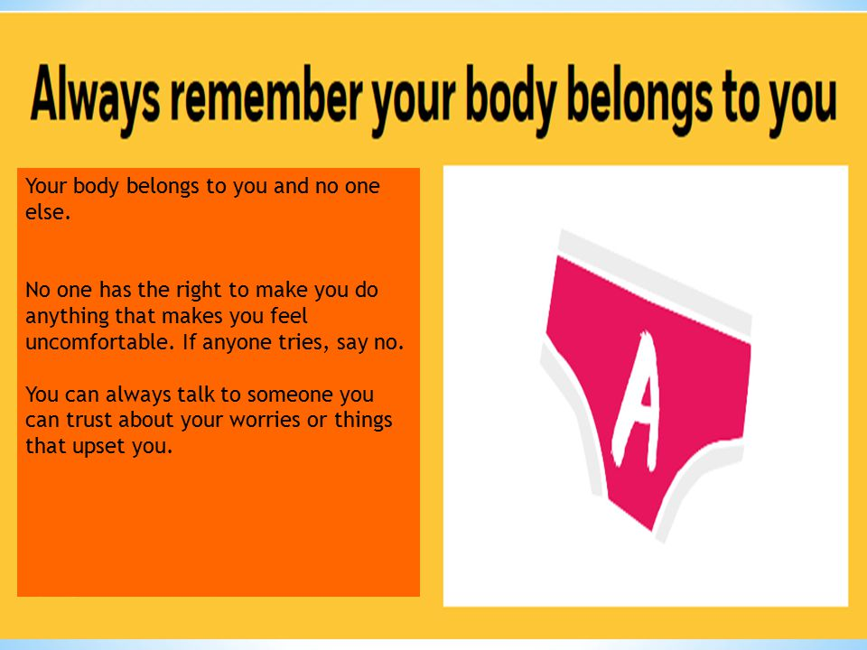 Your body belongs to you and no one else.