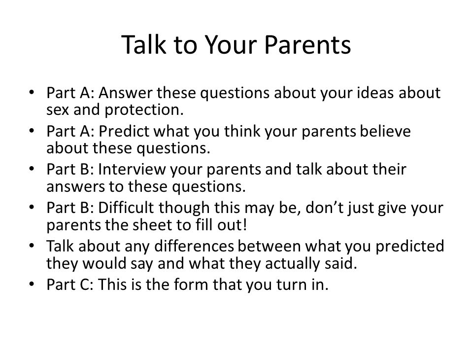Talk to Your Parents Part A: Answer these questions about your ideas about sex and protection.