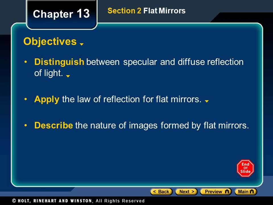 Chapter 13 Section 2 Flat Mirrors. Objectives. Distinguish between specular and diffuse reflection of light.