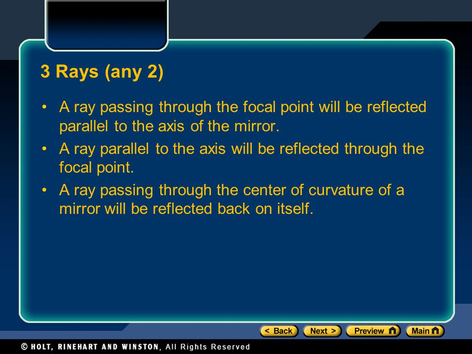 3 Rays (any 2) A ray passing through the focal point will be reflected parallel to the axis of the mirror.