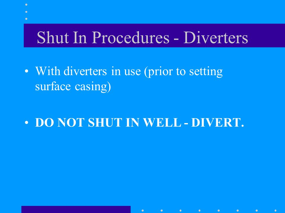 Shut In Procedures - Diverters