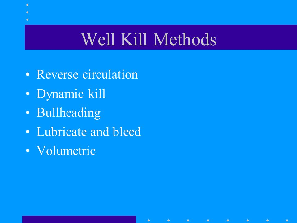 Well Kill Methods Reverse circulation Dynamic kill Bullheading