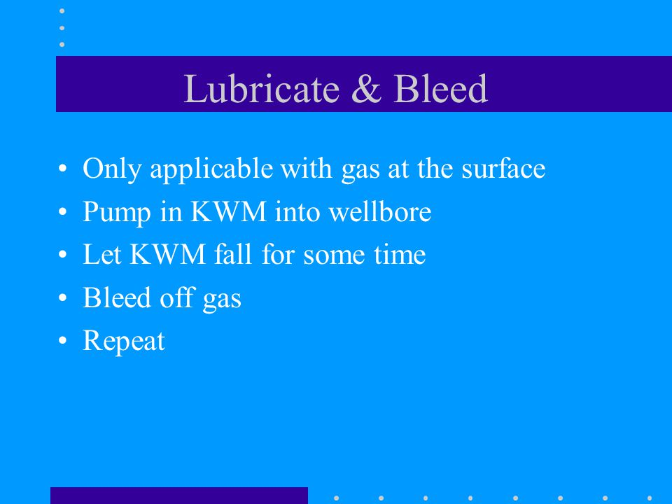 Lubricate & Bleed Only applicable with gas at the surface