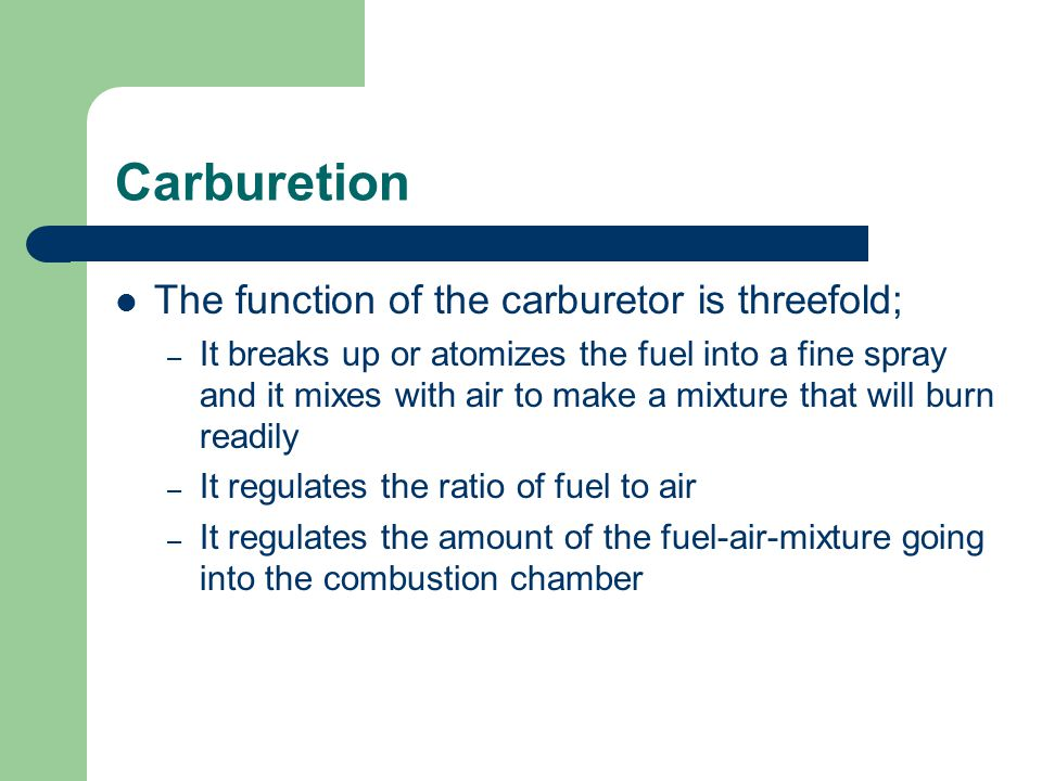 Carburetion The function of the carburetor is threefold;