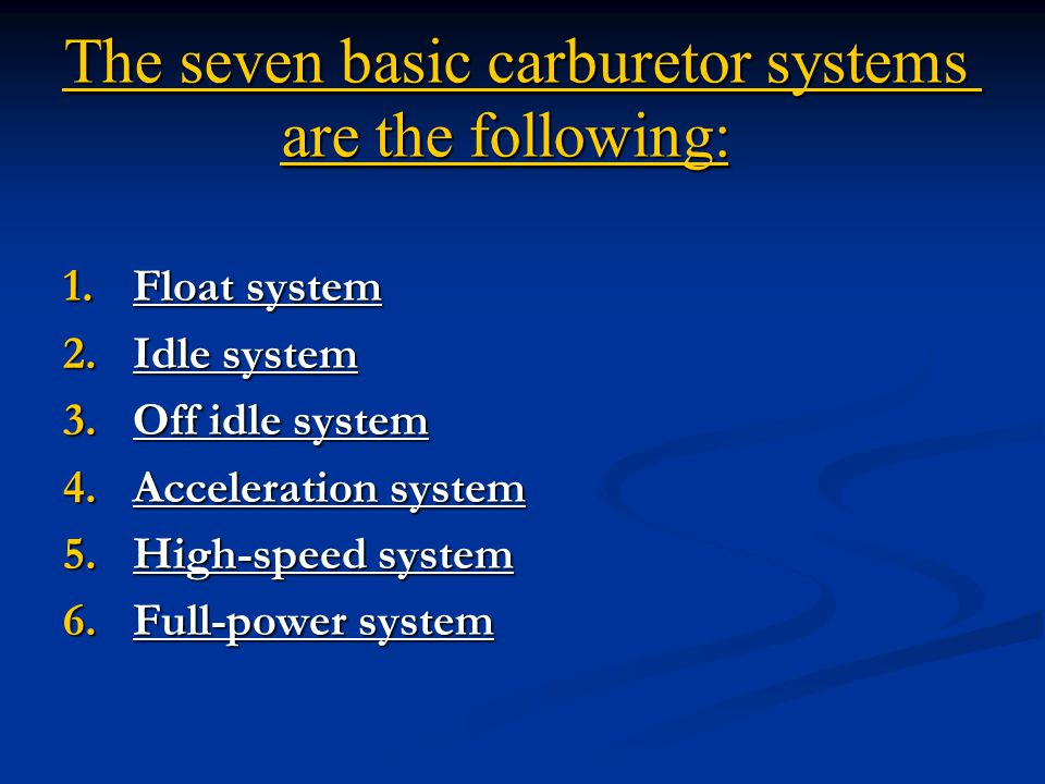 The seven basic carburetor systems are the following: