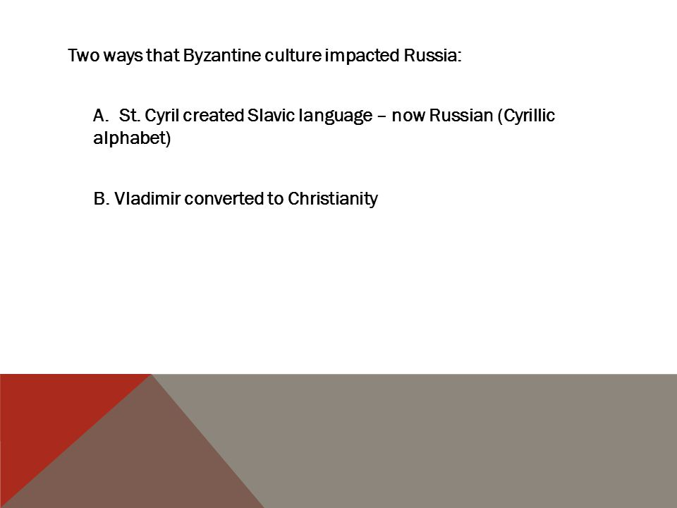 Two ways that Byzantine culture impacted Russia: A. St