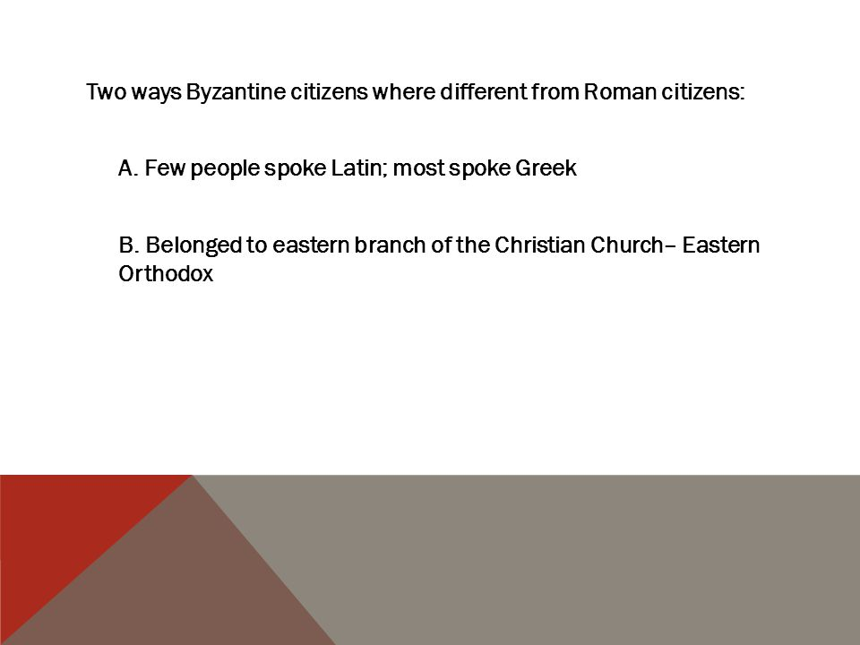 Two ways Byzantine citizens where different from Roman citizens: A
