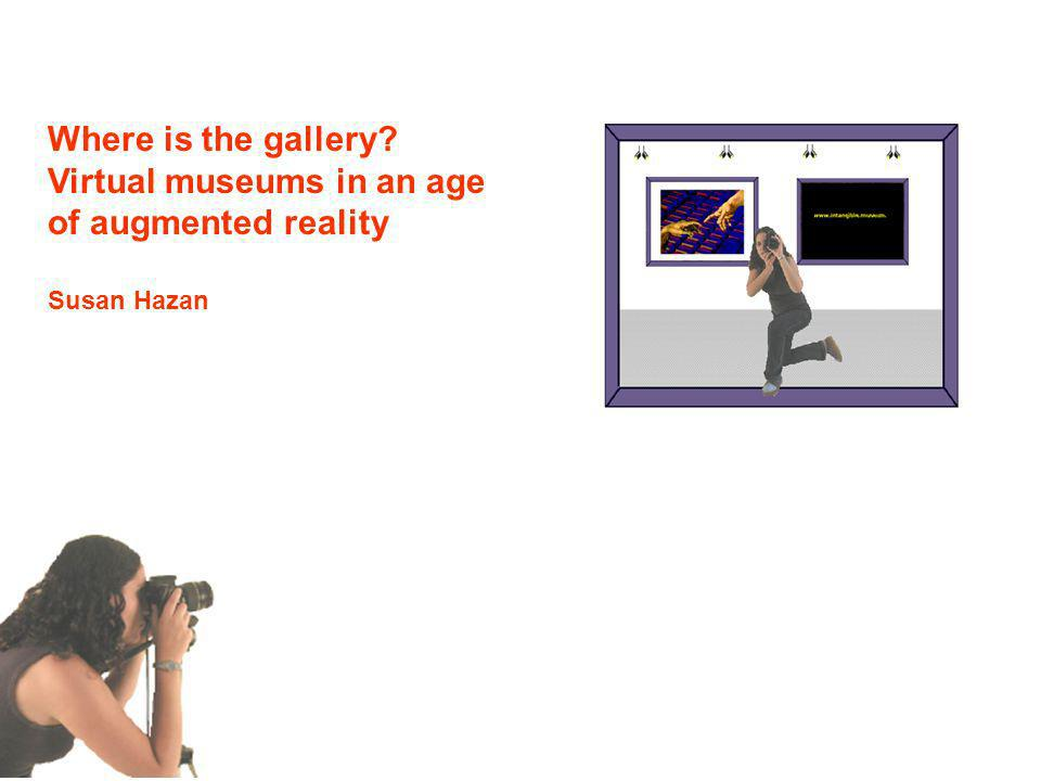 Where is the gallery Virtual museums in an age of augmented reality