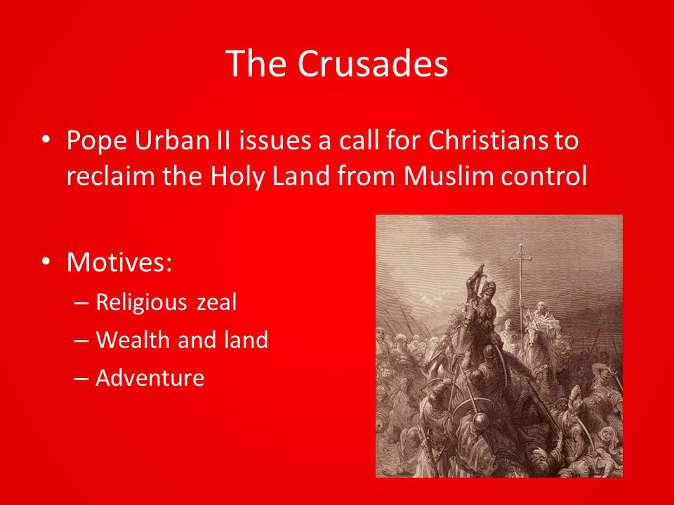 The Crusades Pope Urban II issues a call for Christians to reclaim the Holy Land from Muslim control.
