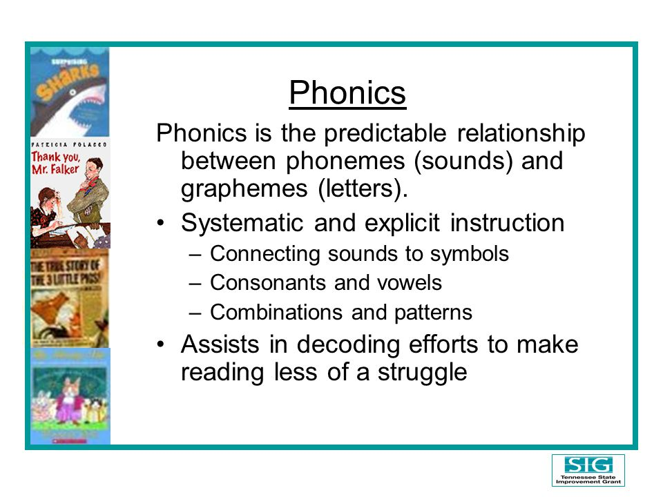 Phonics Phonics is the predictable relationship between phonemes (sounds) and graphemes (letters). Systematic and explicit instruction.
