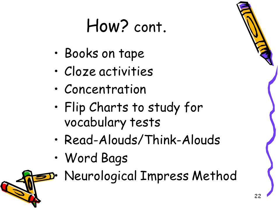 How cont. Books on tape Cloze activities Concentration