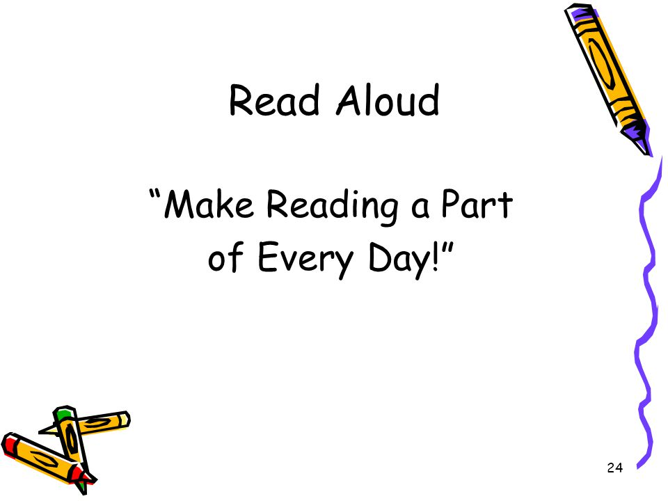 Read Aloud Make Reading a Part of Every Day!