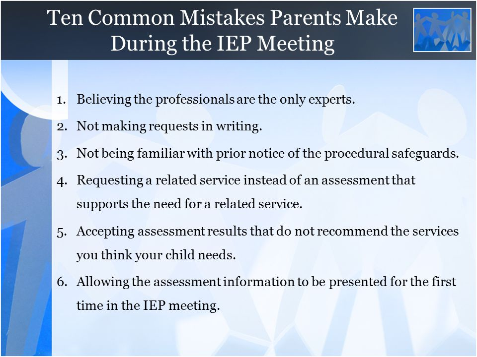 Ten Common Mistakes Parents Make During >> Participating In Your Child S Iep Meeting Ppt Video Online Download