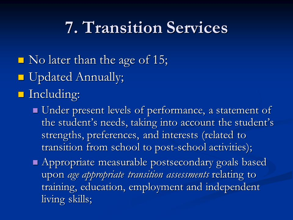 7. Transition Services No later than the age of 15; Updated Annually;