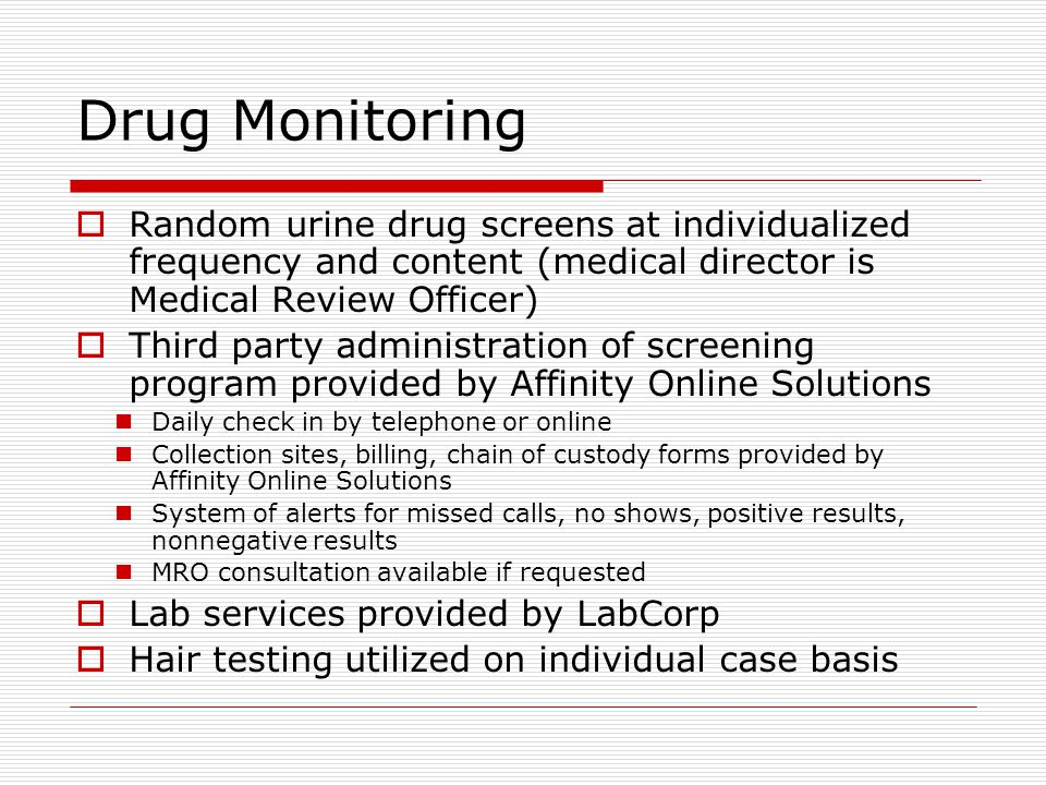 Drug Monitoring Random urine drug screens at individualized frequency and content (medical director is Medical Review Officer)