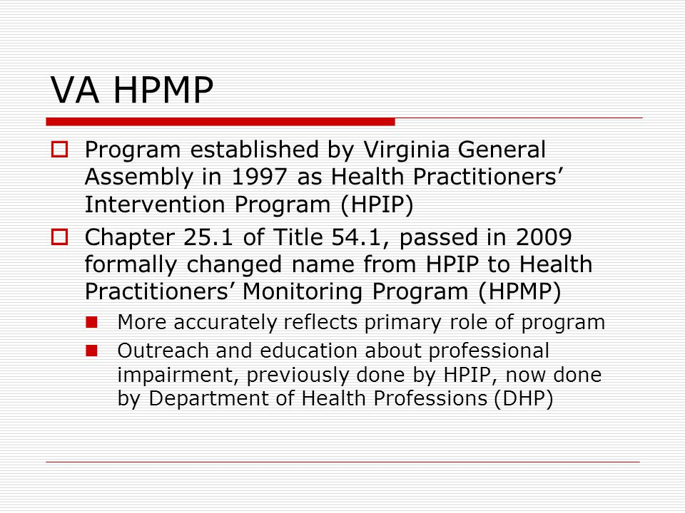 VA HPMP Program established by Virginia General Assembly in 1997 as Health Practitioners' Intervention Program (HPIP)
