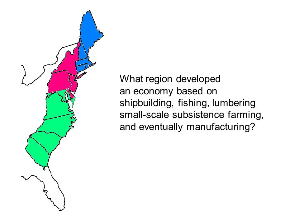 What region developed an economy based on. shipbuilding, fishing, lumbering. small-scale subsistence farming,