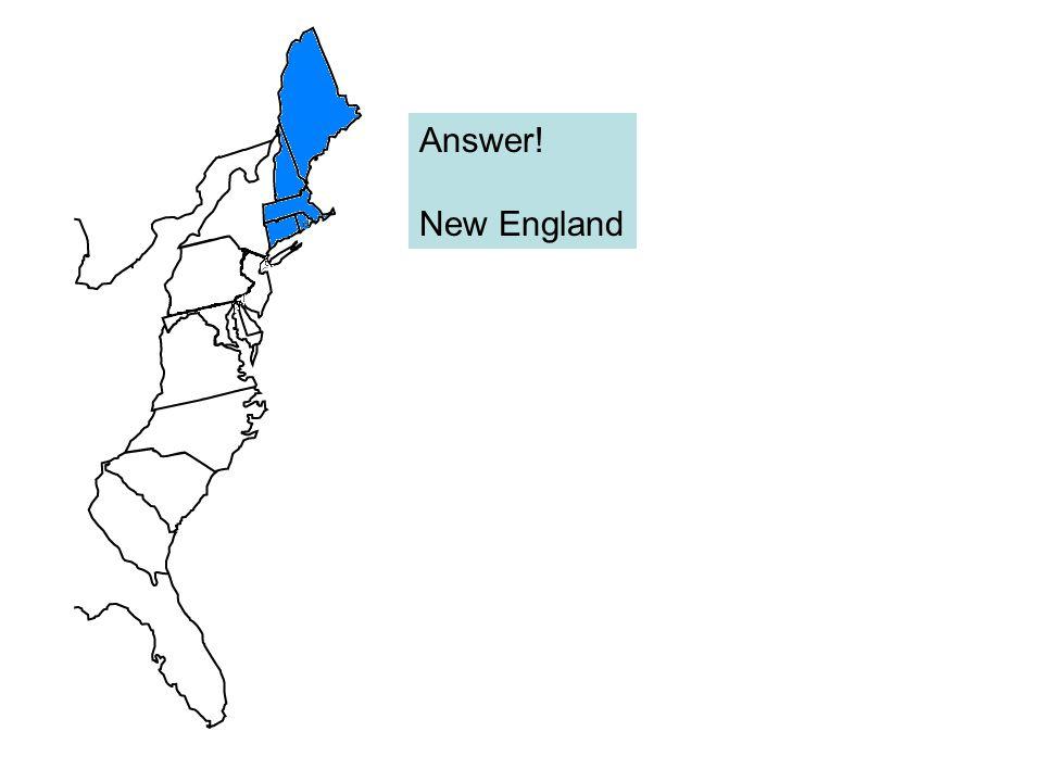 Answer! New England