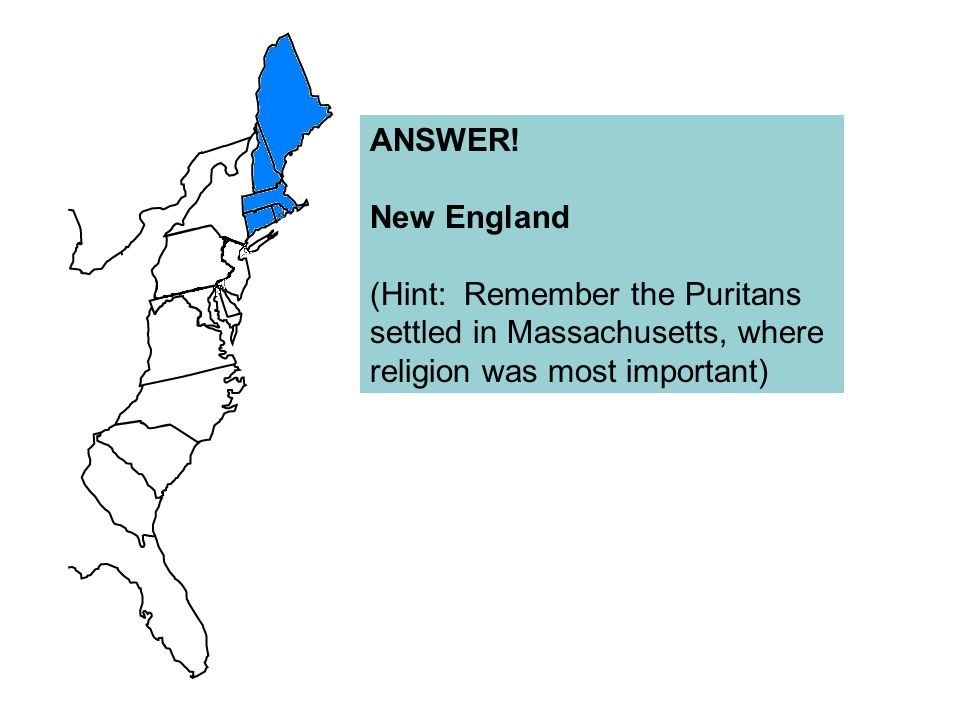ANSWER. New England. (Hint: Remember the Puritans.