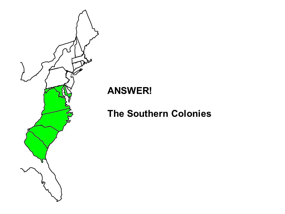 ANSWER! The Southern Colonies
