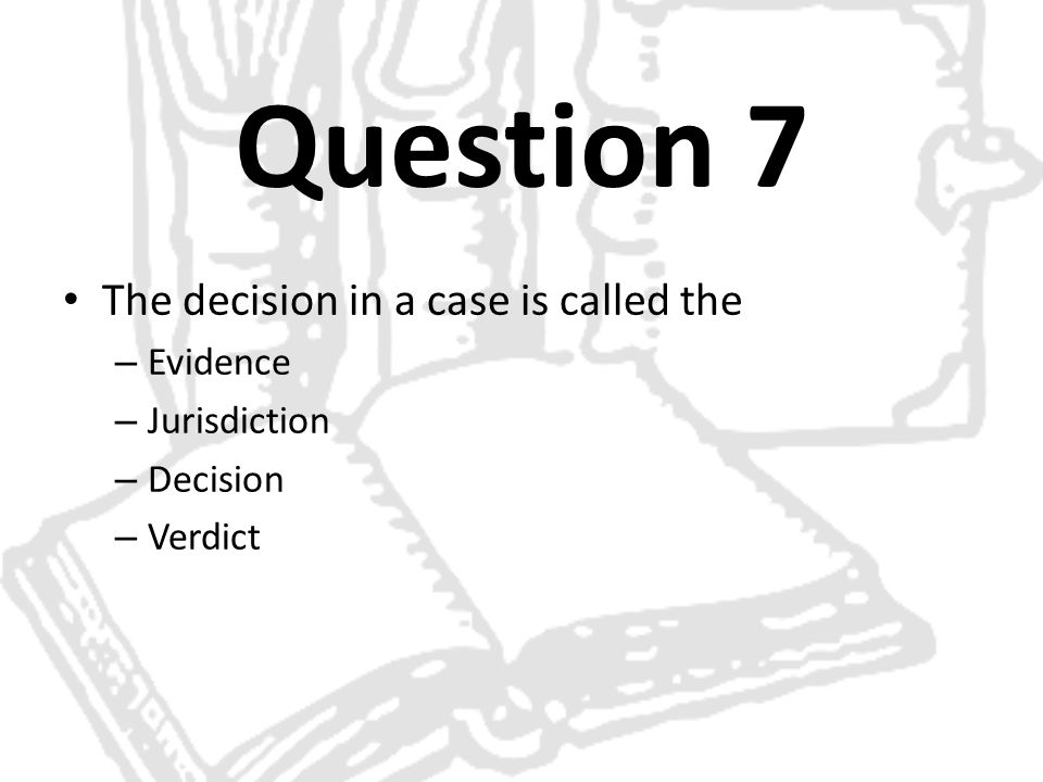 Question 7 The decision in a case is called the Evidence Jurisdiction