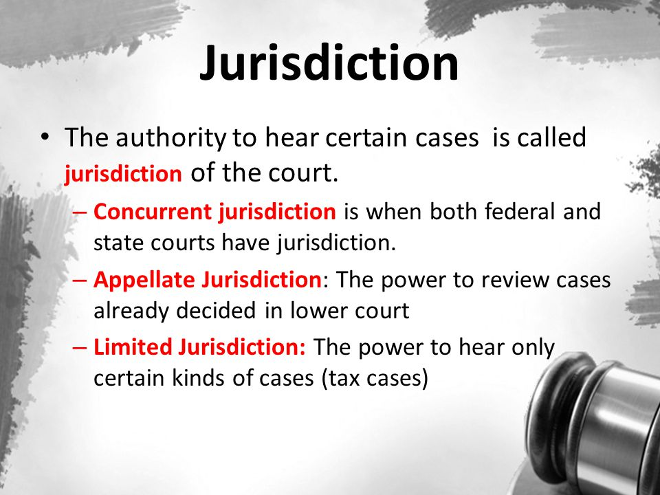 Jurisdiction The authority to hear certain cases is called jurisdiction of the court.