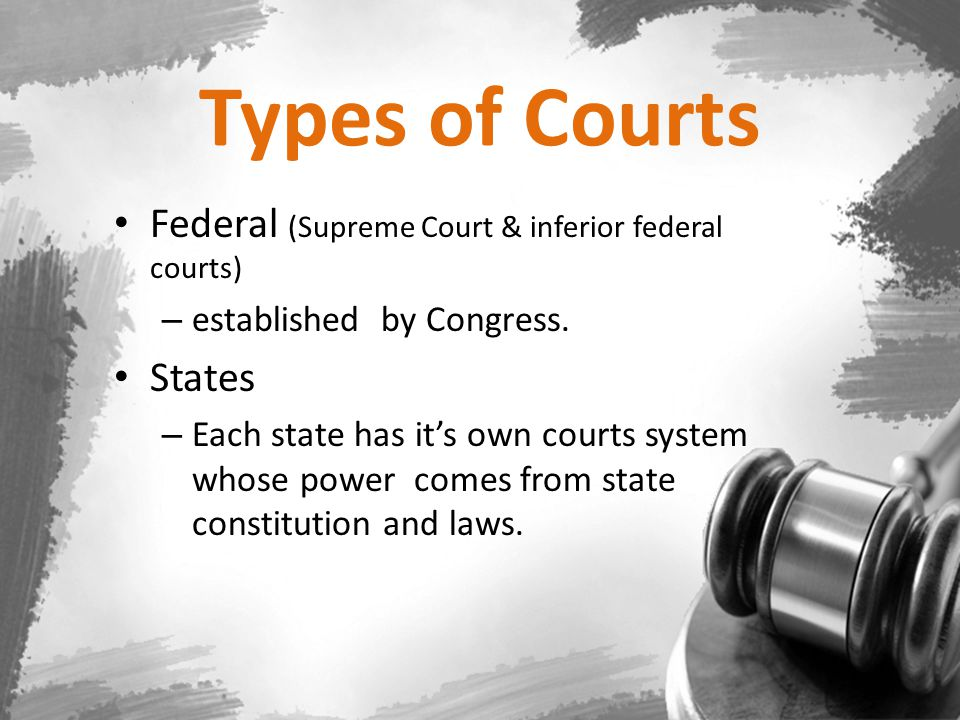 Types of Courts Federal (Supreme Court & inferior federal courts)