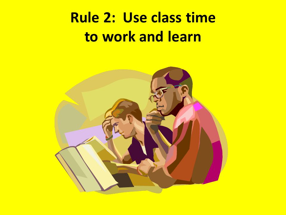 Rule 2: Use class time to work and learn